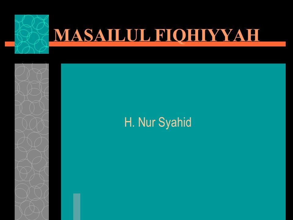 MASAILUL FIQHIYYAH H. Nur Syahid