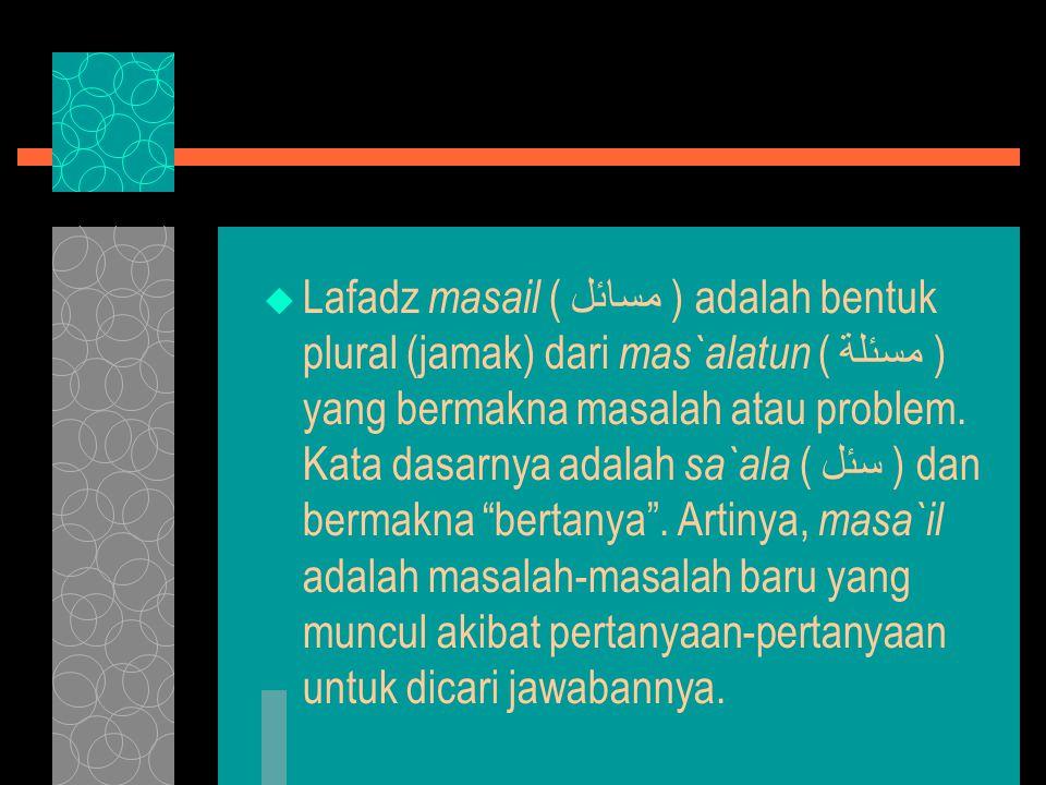  Lafadz masail ( مسائل ) adalah bentuk plural (jamak) dari mas`alatun ( مسئلة ) yang bermakna masalah atau problem.