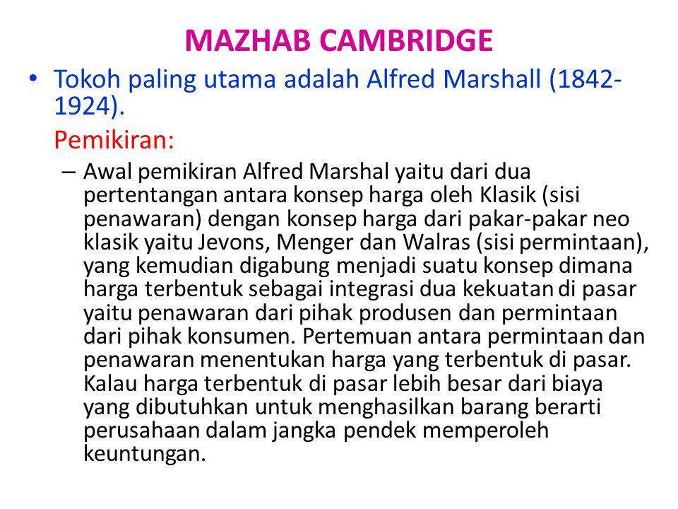 MAZHAB CAMBRIDGE Tokoh paling utama adalah Alfred Marshall (1842- 1924). Pemikiran: – Awal pemikiran Alfred Marshal yaitu dari dua pertentangan antara