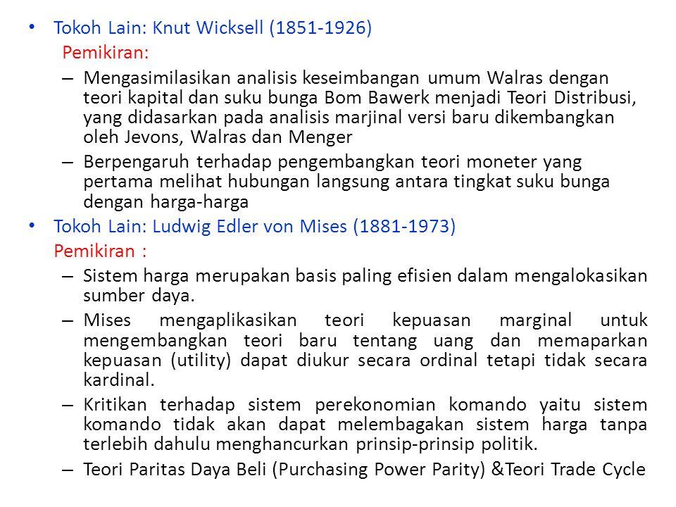 Tokoh Lain: Knut Wicksell (1851-1926) Pemikiran: – Mengasimilasikan analisis keseimbangan umum Walras dengan teori kapital dan suku bunga Bom Bawerk m