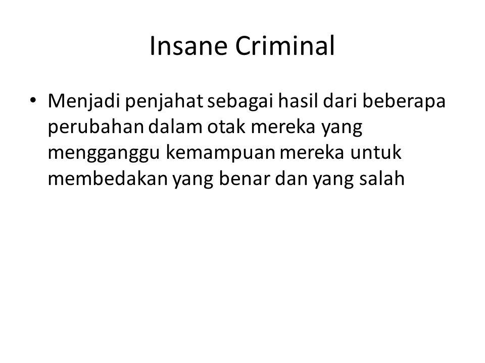 Insane Criminal Menjadi penjahat sebagai hasil dari beberapa perubahan dalam otak mereka yang mengganggu kemampuan mereka untuk membedakan yang benar dan yang salah
