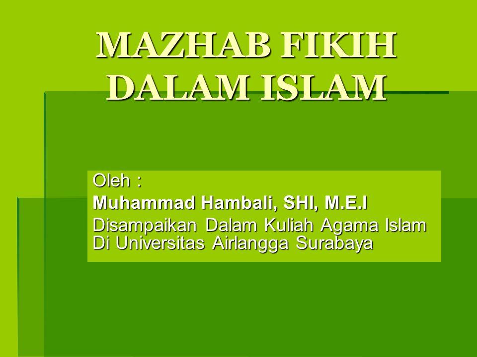 MAZHAB FIKIH DALAM ISLAM Oleh : Muhammad Hambali, SHI, M.E.I Disampaikan Dalam Kuliah Agama Islam Di Universitas Airlangga Surabaya