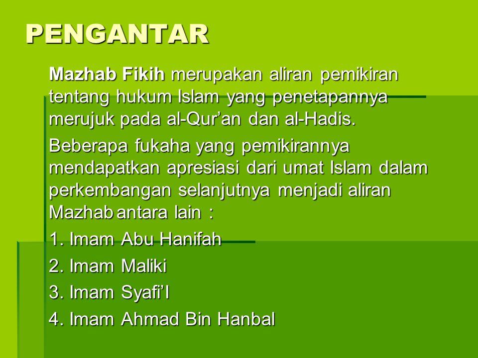 PENGANTAR Mazhab Fikih merupakan aliran pemikiran tentang hukum Islam yang penetapannya merujuk pada al-Qur'an dan al-Hadis. Mazhab Fikih merupakan al