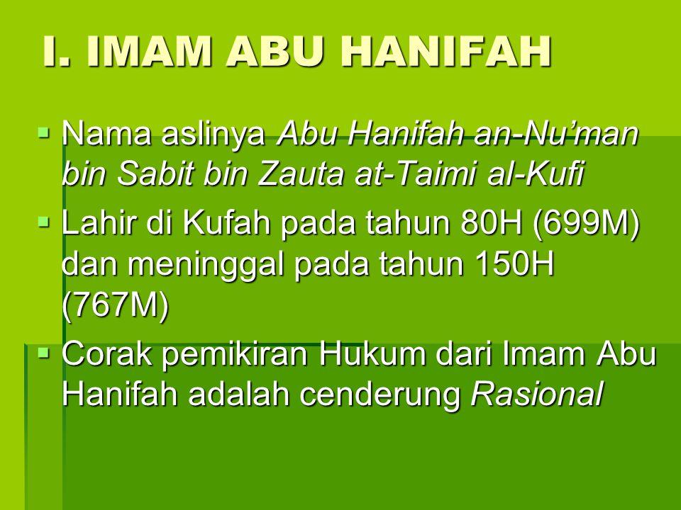 I. IMAM ABU HANIFAH  Nama aslinya Abu Hanifah an-Nu'man bin Sabit bin Zauta at-Taimi al-Kufi  Lahir di Kufah pada tahun 80H (699M) dan meninggal pad