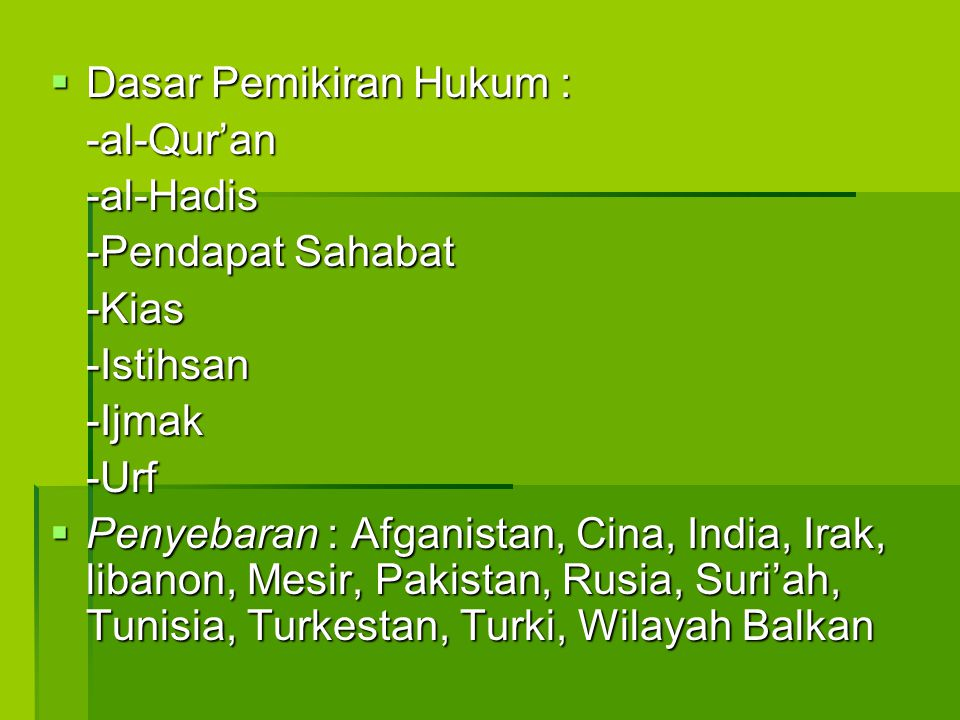  Dasar Pemikiran Hukum : -al-Qur'an-al-Hadis -Pendapat Sahabat -Kias-Istihsan-Ijmak-Urf  Penyebaran : Afganistan, Cina, India, Irak, libanon, Mesir,