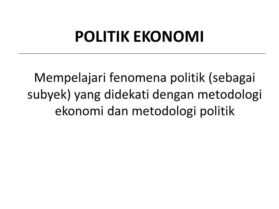 POLITIK EKONOMI Mempelajari fenomena politik (sebagai subyek) yang didekati dengan metodologi ekonomi dan metodologi politik