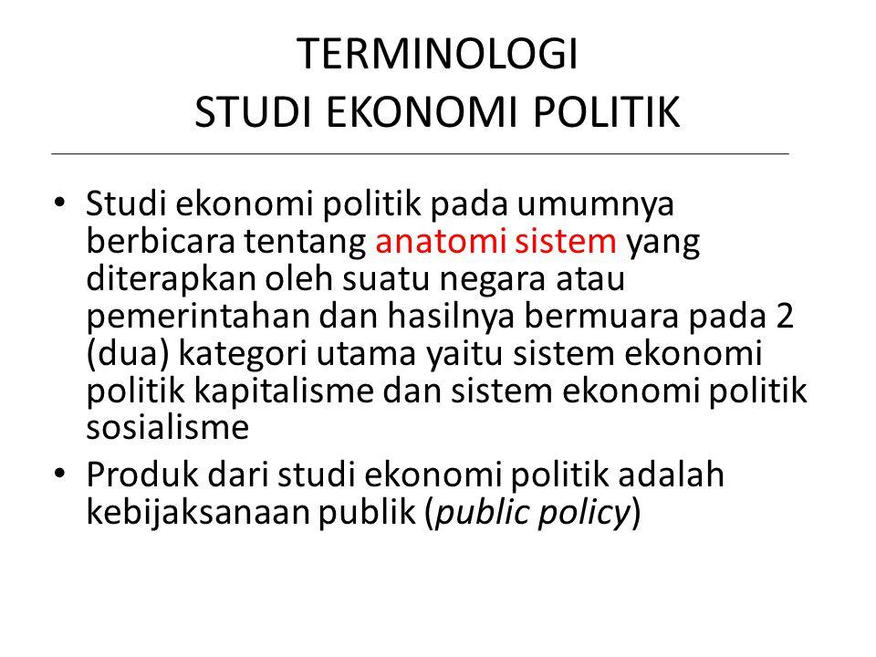 TERMINOLOGI STUDI EKONOMI POLITIK Studi ekonomi politik pada umumnya berbicara tentang anatomi sistem yang diterapkan oleh suatu negara atau pemerinta