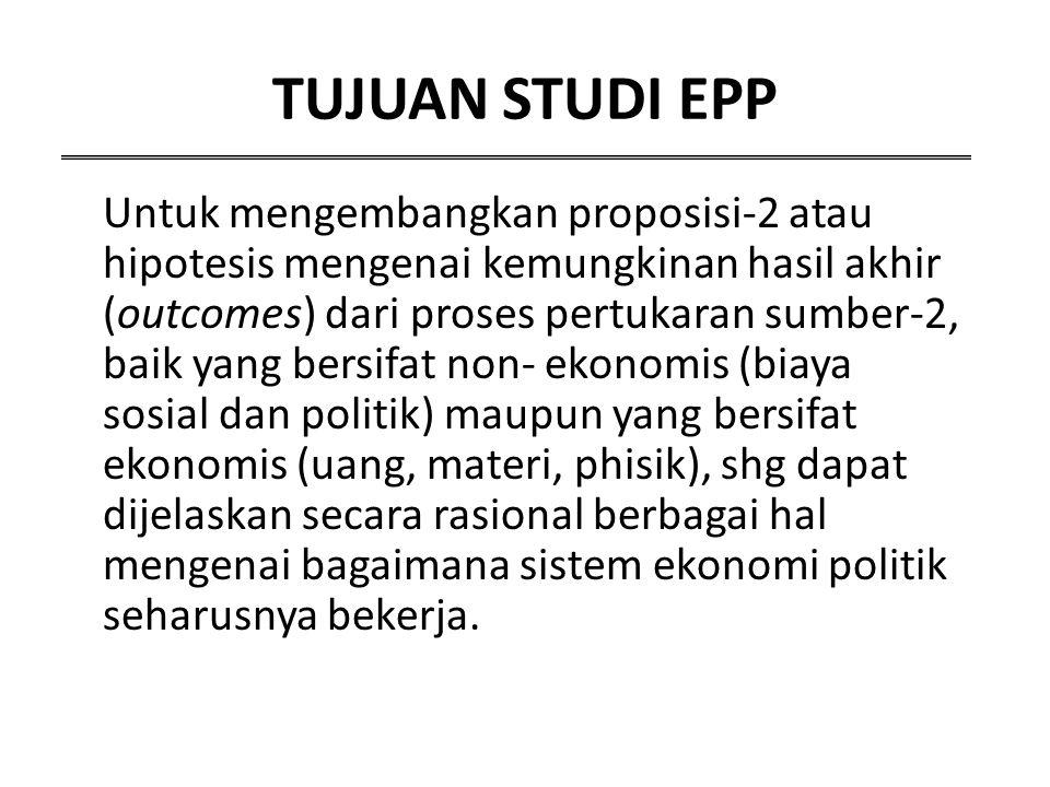 TUJUAN STUDI EPP Untuk mengembangkan proposisi-2 atau hipotesis mengenai kemungkinan hasil akhir (outcomes) dari proses pertukaran sumber-2, baik yang