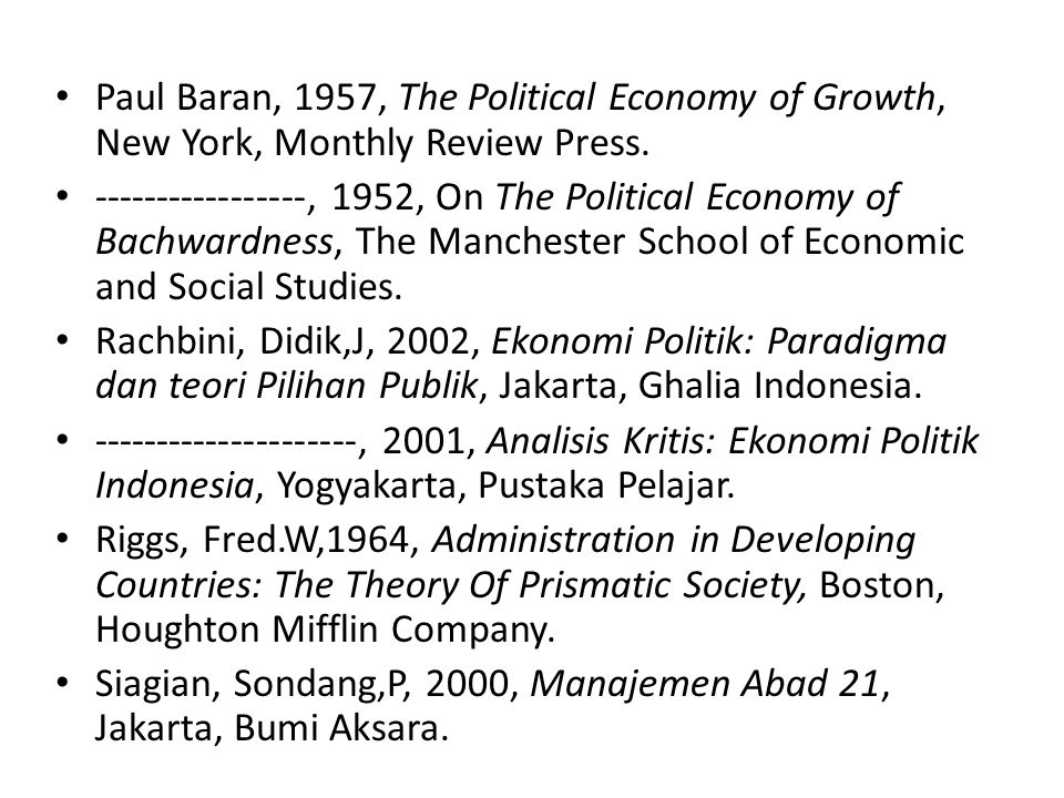 Paul Baran, 1957, The Political Economy of Growth, New York, Monthly Review Press. -----------------, 1952, On The Political Economy of Bachwardness,