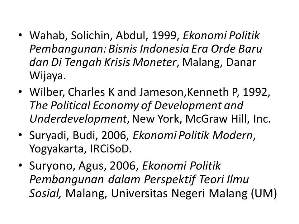 Wahab, Solichin, Abdul, 1999, Ekonomi Politik Pembangunan: Bisnis Indonesia Era Orde Baru dan Di Tengah Krisis Moneter, Malang, Danar Wijaya. Wilber,