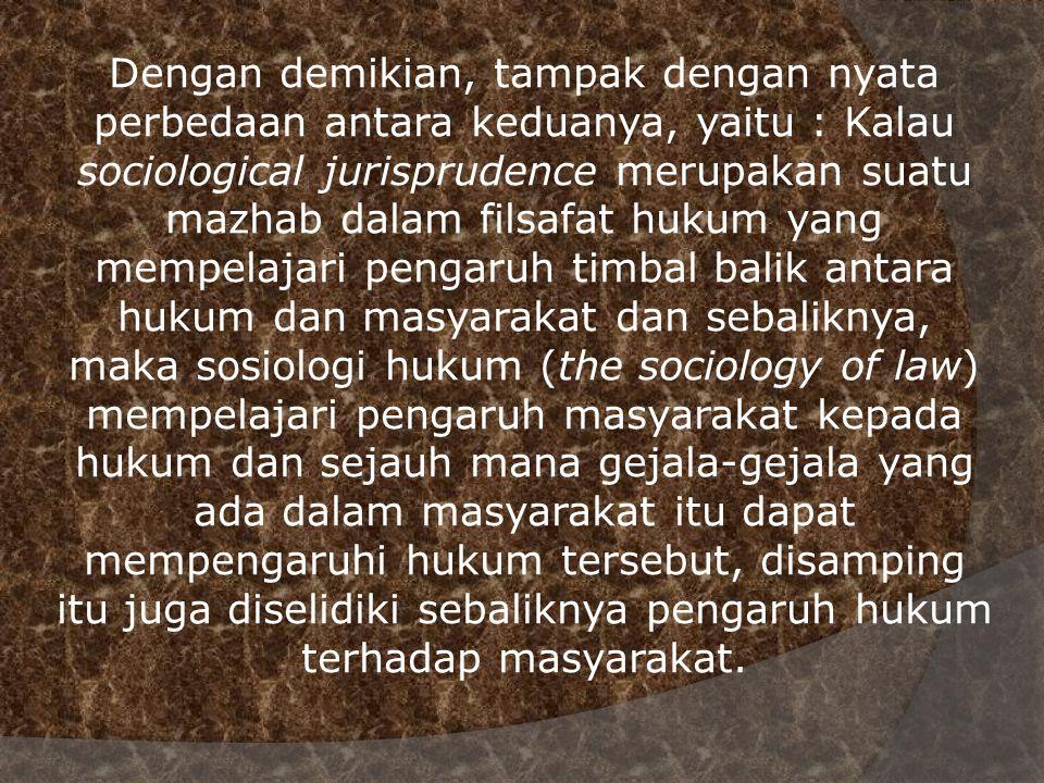 Dengan demikian, tampak dengan nyata perbedaan antara keduanya, yaitu : Kalau sociological jurisprudence merupakan suatu mazhab dalam filsafat hukum y