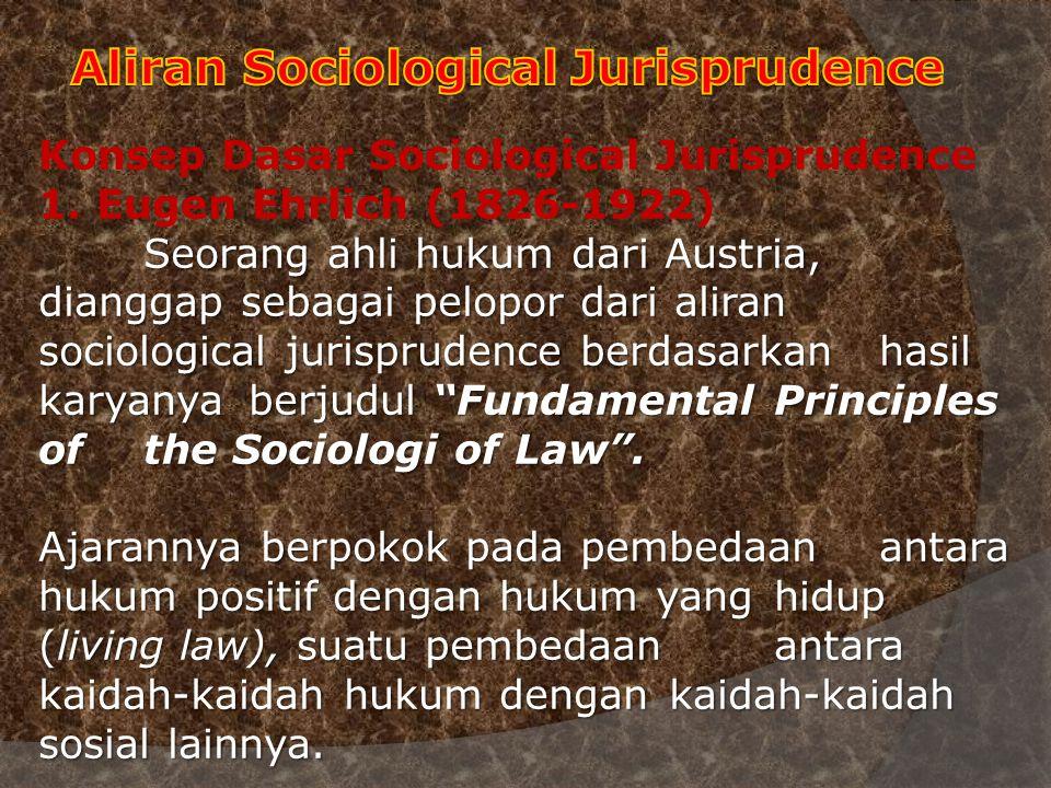 "Seorang ahli hukum dari Austria, dianggap sebagai pelopor dari aliran sociological jurisprudence berdasarkan hasil karyanya berjudul ""Fundamental Prin"