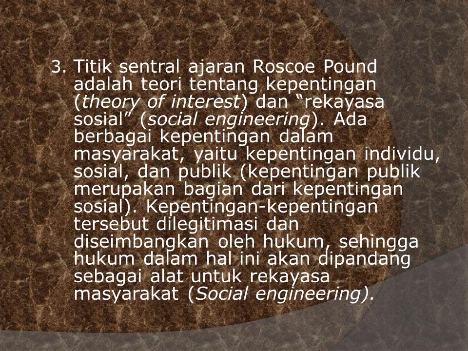 "3. Titik sentral ajaran Roscoe Pound adalah teori tentang kepentingan (theory of interest) dan ""rekayasa sosial"" (social engineering). Ada berbagai ke"