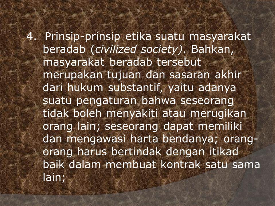 4. Prinsip-prinsip etika suatu masyarakat beradab (civilized society). Bahkan, masyarakat beradab tersebut merupakan tujuan dan sasaran akhir dari huk