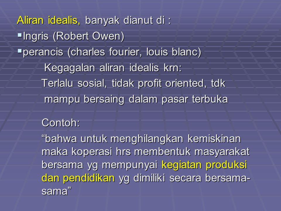 Aliran idealis, banyak dianut di :  Ingris (Robert Owen)  perancis (charles fourier, louis blanc) Kegagalan aliran idealis krn: Kegagalan aliran ide