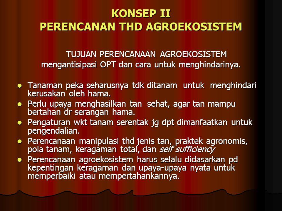 KONSEP II PERENCANAN THD AGROEKOSISTEM TUJUAN PERENCANAAN AGROEKOSISTEM mengantisipasi OPT dan cara untuk menghindarinya. Tanaman peka seharusnya tdk