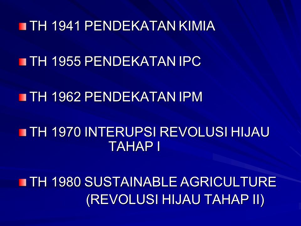 TH 1941 PENDEKATAN KIMIA TH 1955 PENDEKATAN IPC TH 1962 PENDEKATAN IPM TH 1970 INTERUPSI REVOLUSI HIJAU TAHAP I TH 1980 SUSTAINABLE AGRICULTURE (REVOL