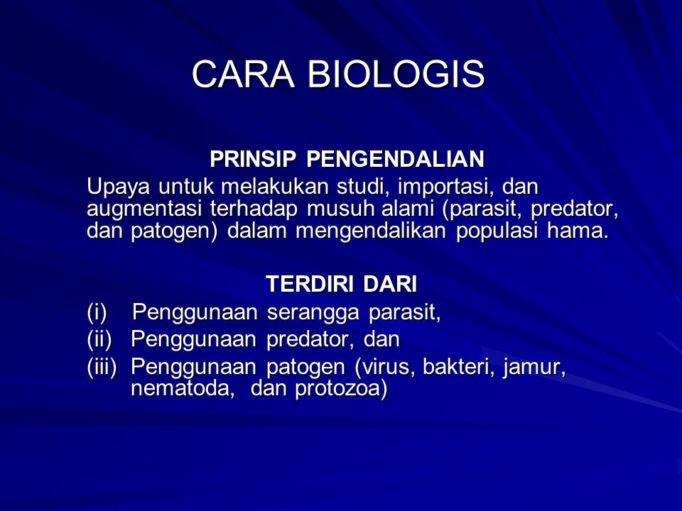 CARA BIOLOGIS PRINSIP PENGENDALIAN Upaya untuk melakukan studi, importasi, dan augmentasi terhadap musuh alami (parasit, predator, dan patogen) dalam