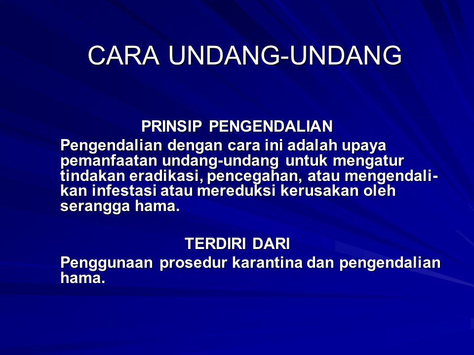 CARA UNDANG-UNDANG PRINSIP PENGENDALIAN Pengendalian dengan cara ini adalah upaya pemanfaatan undang-undang untuk mengatur tindakan eradikasi, pencega