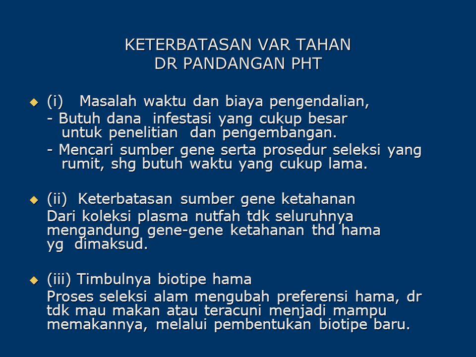 KETERBATASAN VAR TAHAN DR PANDANGAN PHT ((((i) Masalah waktu dan biaya pengendalian, - Butuh dana infestasi yang cukup besar untuk penelitian dan