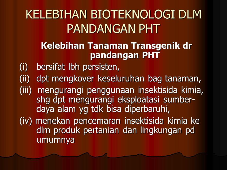 KELEBIHAN BIOTEKNOLOGI DLM PANDANGAN PHT Kelebihan Tanaman Transgenik dr pandangan PHT (i)bersifat lbh persisten, (ii)dpt mengkover keseluruhan bag ta