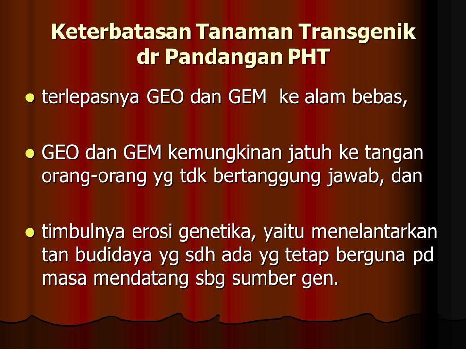 Keterbatasan Tanaman Transgenik dr Pandangan PHT terlepasnya GEO dan GEM ke alam bebas, GEO dan GEM kemungkinan jatuh ke tangan orang-orang yg tdk ber
