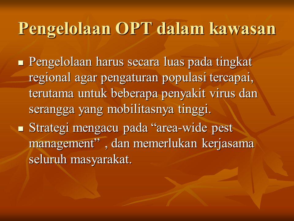 Pengelolaan OPT dalam kawasan Pengelolaan harus secara luas pada tingkat regional agar pengaturan populasi tercapai, terutama untuk beberapa penyakit