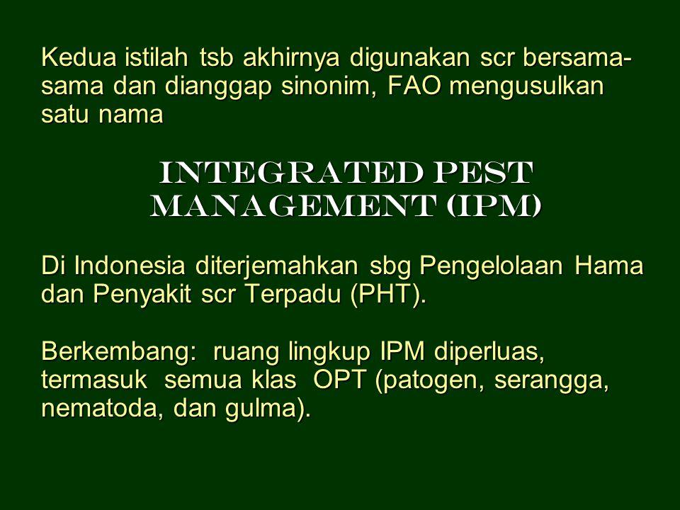 Kedua istilah tsb akhirnya digunakan scr bersama- sama dan dianggap sinonim, FAO mengusulkan satu nama Integrated Pest Management (IPM) Di Indonesia d