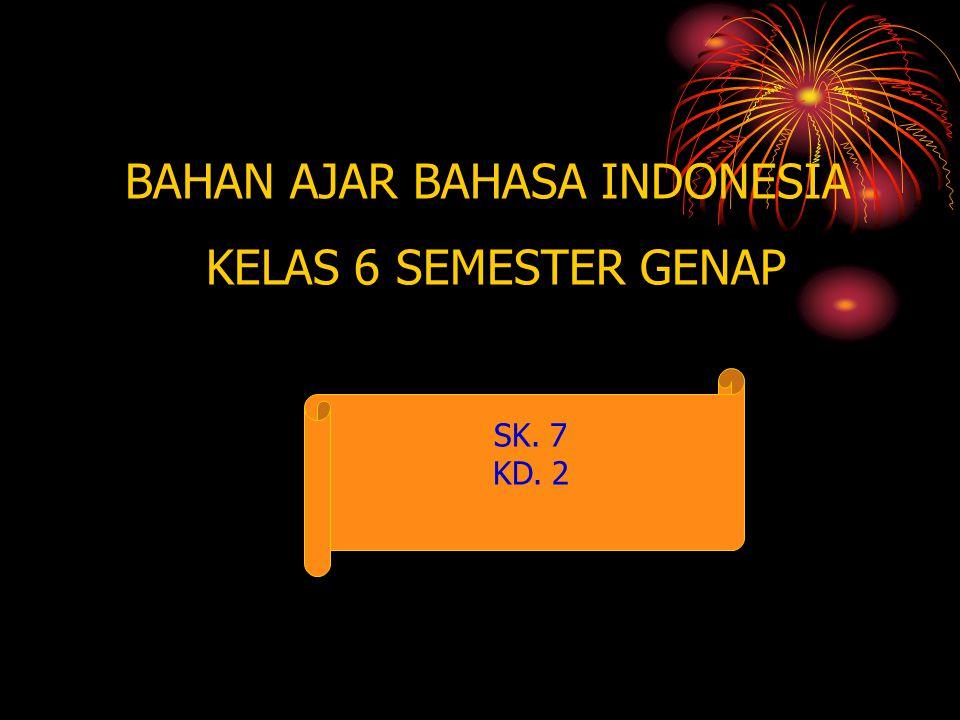 BAHAN AJAR BAHASA INDONESIA KELAS 6 SEMESTER GENAP SK. 7 KD. 2