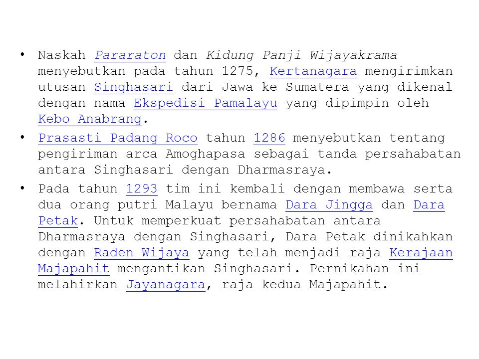 Naskah Pararaton dan Kidung Panji Wijayakrama menyebutkan pada tahun 1275, Kertanagara mengirimkan utusan Singhasari dari Jawa ke Sumatera yang dikena