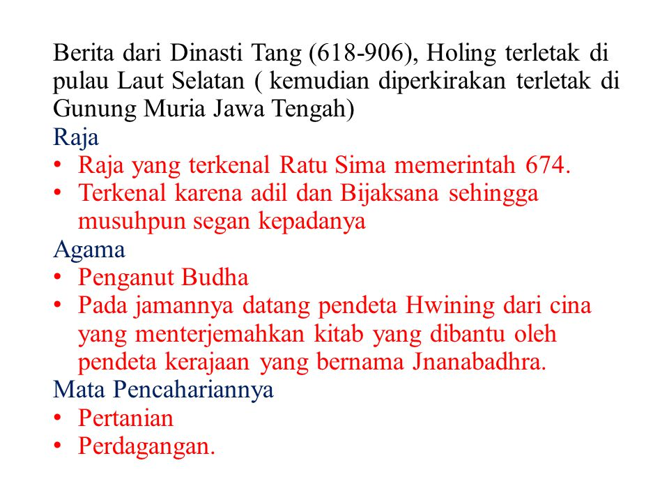 Berita dari Dinasti Tang (618-906), Holing terletak di pulau Laut Selatan ( kemudian diperkirakan terletak di Gunung Muria Jawa Tengah) Raja Raja yang