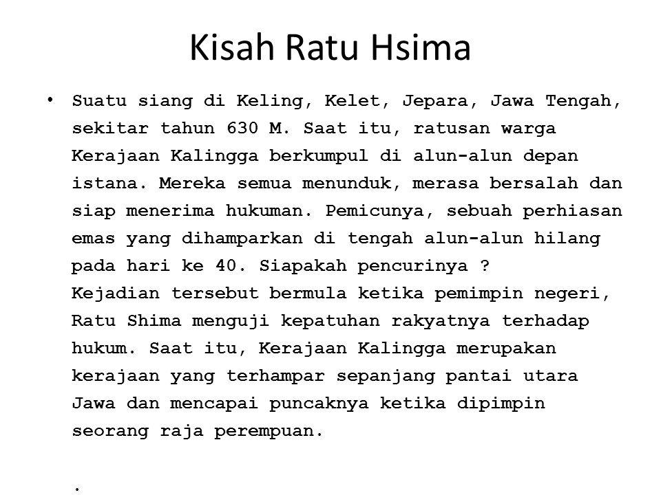 Kisah Ratu Hsima Suatu siang di Keling, Kelet, Jepara, Jawa Tengah, sekitar tahun 630 M. Saat itu, ratusan warga Kerajaan Kalingga berkumpul di alun-a
