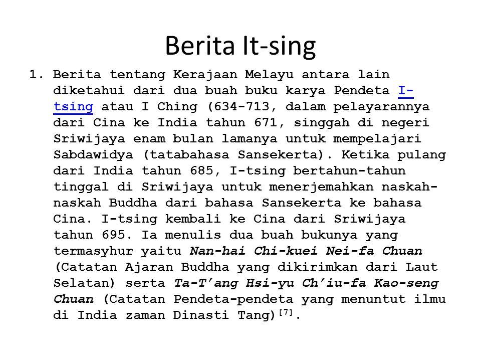 Berita It-sing 1.Berita tentang Kerajaan Melayu antara lain diketahui dari dua buah buku karya Pendeta I- tsing atau I Ching (634-713, dalam pelayaran
