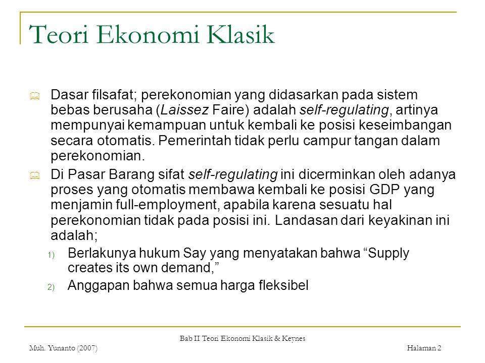 Bab II Teori Ekonomi Klasik & Keynes Muh. Yunanto (2007) Halaman 2 Teori Ekonomi Klasik  Dasar filsafat; perekonomian yang didasarkan pada sistem beb