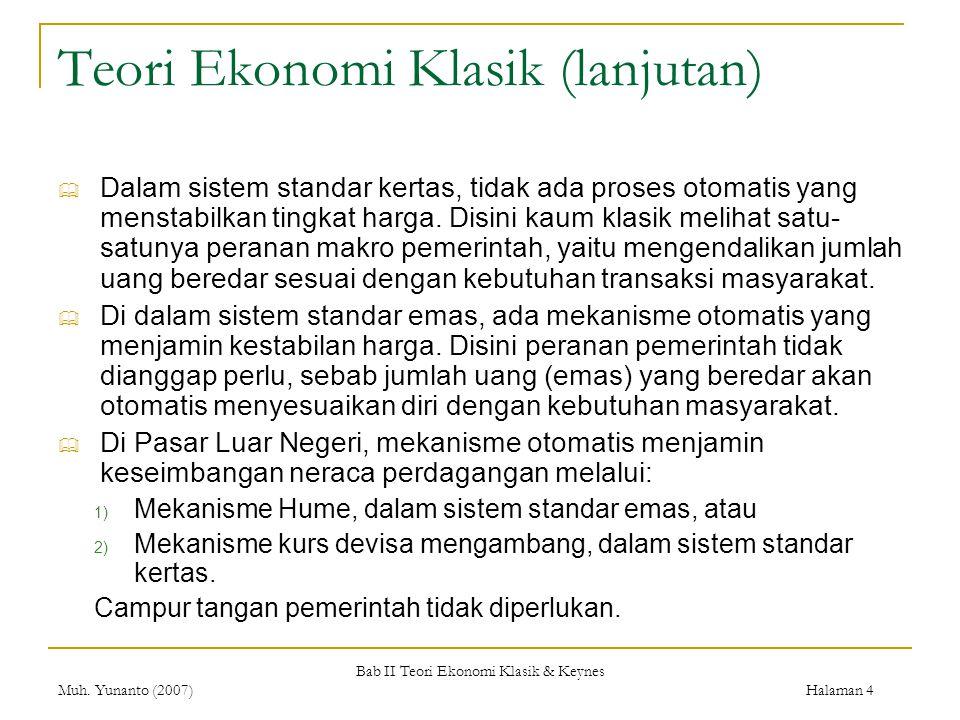 Bab II Teori Ekonomi Klasik & Keynes Muh. Yunanto (2007) Halaman 4 Teori Ekonomi Klasik (lanjutan)  Dalam sistem standar kertas, tidak ada proses oto