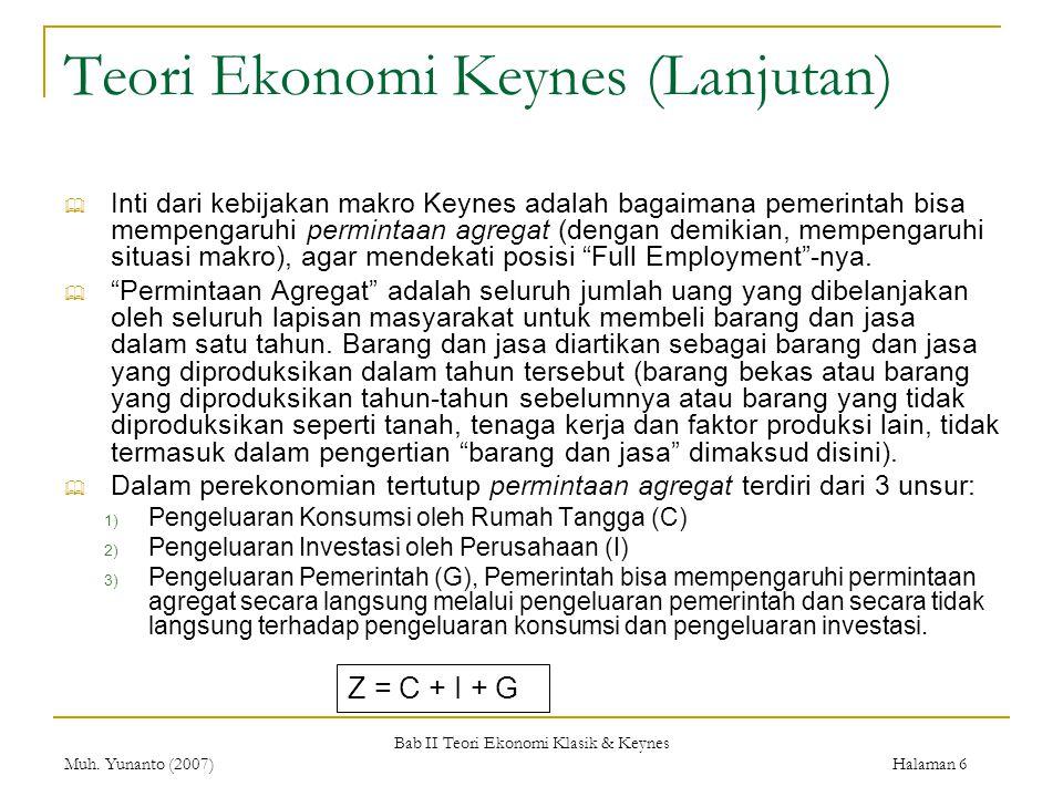 Bab II Teori Ekonomi Klasik & Keynes Muh. Yunanto (2007) Halaman 6 Teori Ekonomi Keynes (Lanjutan)  Inti dari kebijakan makro Keynes adalah bagaimana