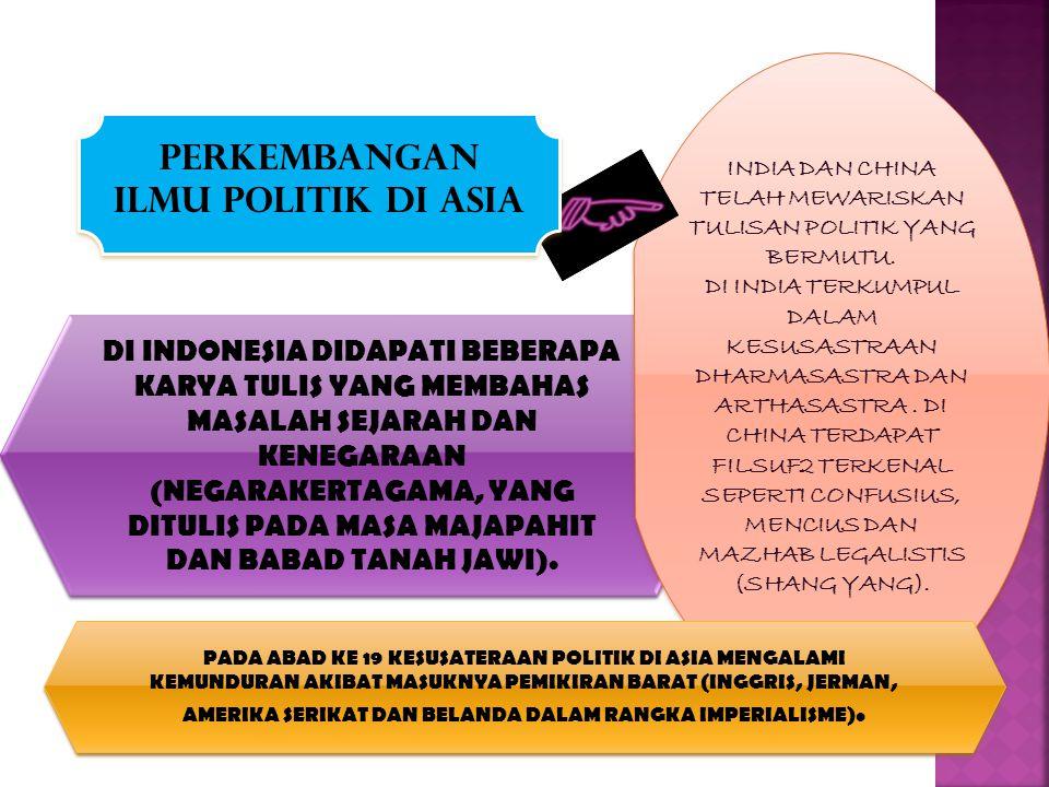 DI INDONESIA DIDAPATI BEBERAPA KARYA TULIS YANG MEMBAHAS MASALAH SEJARAH DAN KENEGARAAN (NEGARAKERTAGAMA, YANG DITULIS PADA MASA MAJAPAHIT DAN BABAD TANAH JAWI).