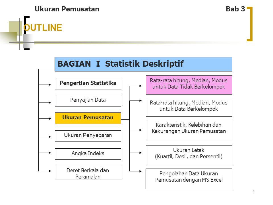 3 PENGANTAR Ukuran Pemusatan Nilai tunggal yang mewakili suatu kumpulan data dan menunjukkan karakteristik dari data.