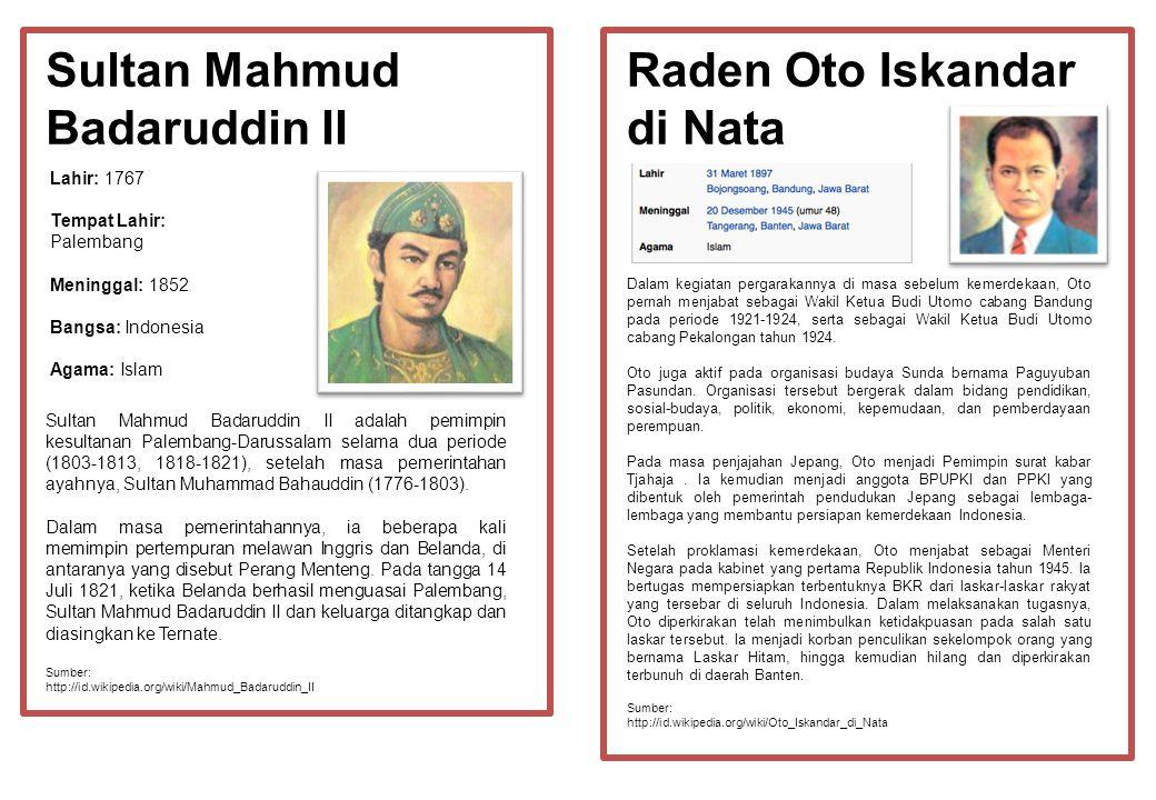 Raden Oto Iskandar di Nata Sultan Mahmud Badaruddin II Sultan Mahmud Badaruddin II adalah pemimpin kesultanan Palembang-Darussalam selama dua periode