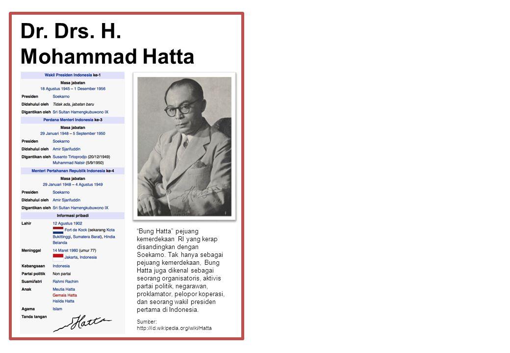 "Dr. Drs. H. Mohammad Hatta Sumber: http://id.wikipedia.org/wiki/Hatta ""Bung Hatta"" pejuang kemerdekaan RI yang kerap disandingkan dengan Soekarno. Tak"