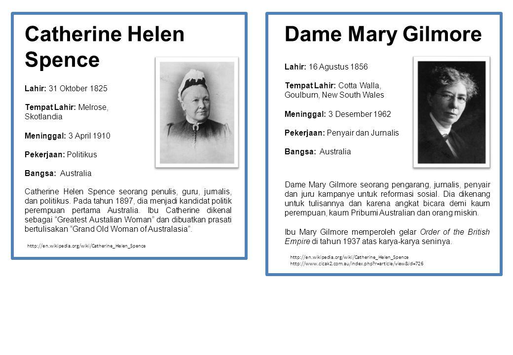 Catherine Helen Spence Dame Mary Gilmore Lahir: 31 Oktober 1825 Tempat Lahir: Melrose, Skotlandia Meninggal: 3 April 1910 Pekerjaan: Politikus Bangsa: