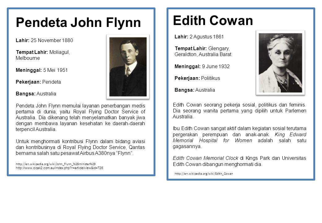 Pendeta John Flynn Edith Cowan http://en.wikipedia.org/wiki/John_Flynn_%28minister%29 http://www.cicak2.com.au/index.php?r=article/view&id=726 Lahir: