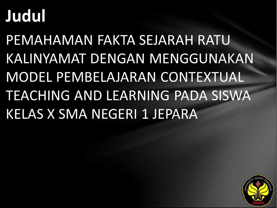 Judul PEMAHAMAN FAKTA SEJARAH RATU KALINYAMAT DENGAN MENGGUNAKAN MODEL PEMBELAJARAN CONTEXTUAL TEACHING AND LEARNING PADA SISWA KELAS X SMA NEGERI 1 JEPARA