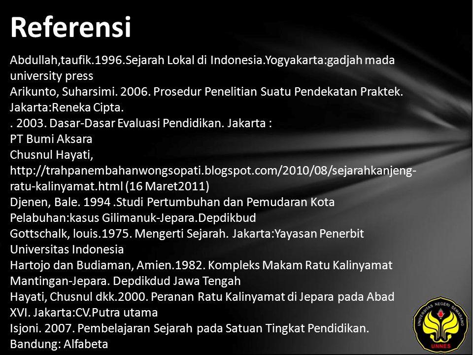 Referensi Abdullah,taufik.1996.Sejarah Lokal di Indonesia.Yogyakarta:gadjah mada university press Arikunto, Suharsimi.