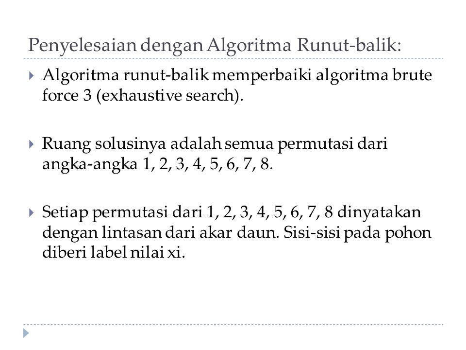 Penyelesaian dengan Algoritma Runut-balik:  Algoritma runut-balik memperbaiki algoritma brute force 3 (exhaustive search).