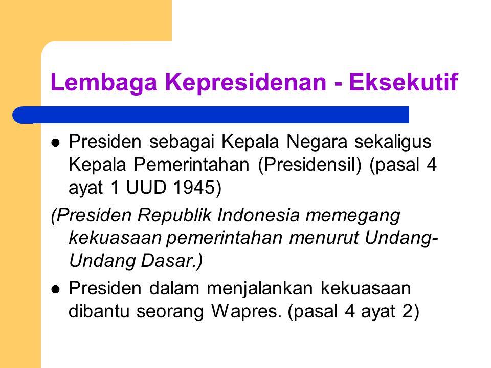 Lembaga Kepresidenan - Eksekutif Presiden sebagai Kepala Negara sekaligus Kepala Pemerintahan (Presidensil) (pasal 4 ayat 1 UUD 1945) (Presiden Republ
