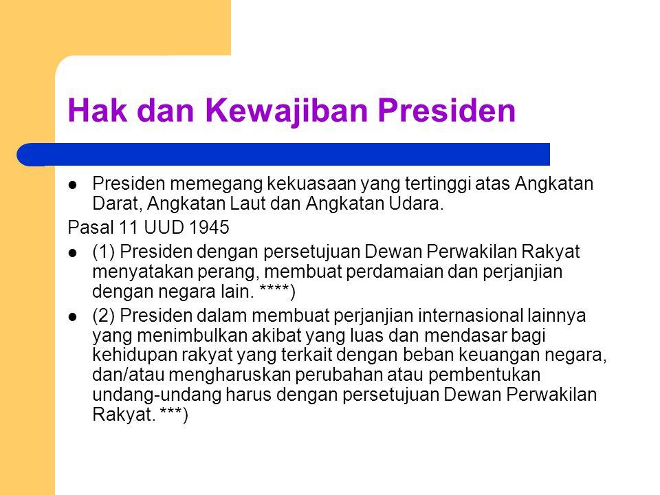 Hak dan Kewajiban Presiden Presiden memegang kekuasaan yang tertinggi atas Angkatan Darat, Angkatan Laut dan Angkatan Udara. Pasal 11 UUD 1945 (1) Pre
