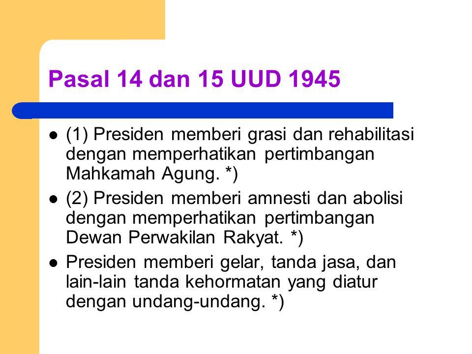 Pasal 14 dan 15 UUD 1945 (1) Presiden memberi grasi dan rehabilitasi dengan memperhatikan pertimbangan Mahkamah Agung. *) (2) Presiden memberi amnesti