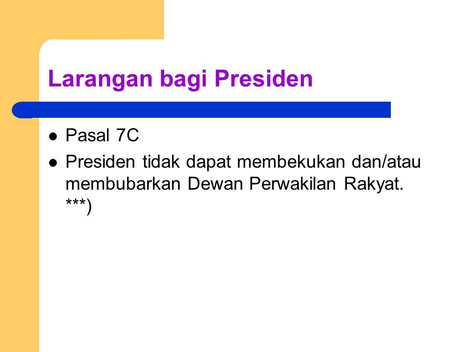 Larangan bagi Presiden Pasal 7C Presiden tidak dapat membekukan dan/atau membubarkan Dewan Perwakilan Rakyat. ***)