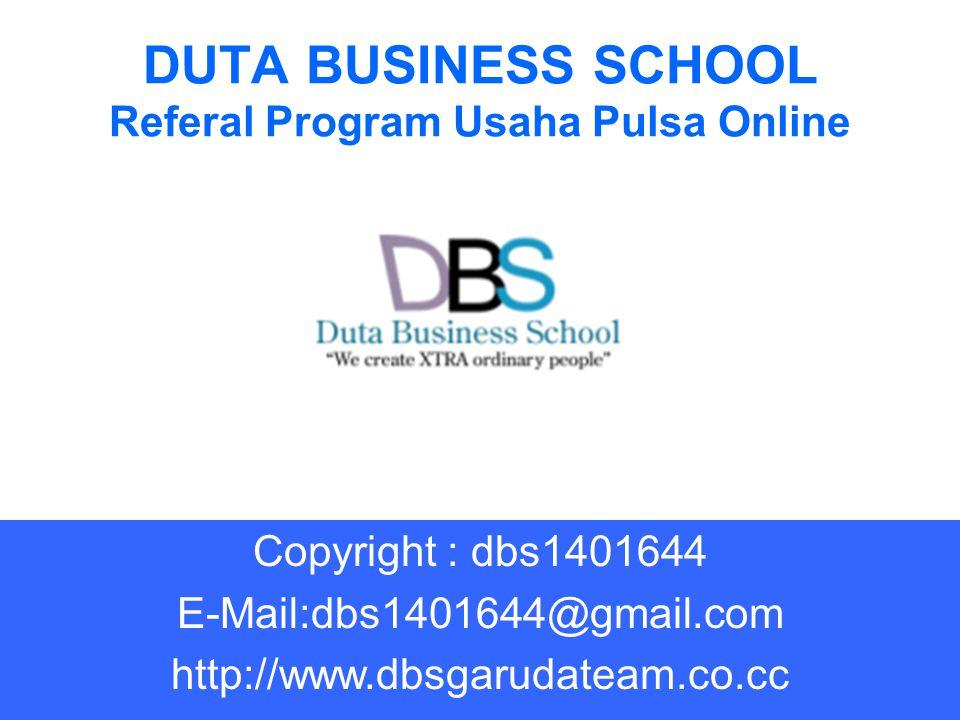 Membangun Usaha Pulsa Online Dengan Referal Program Step 1 PT.DUTA FUTURE INTERNATIONAL Copyright : dbs1401644 E-Mail: dbs1401644@gmail.com http://www.dbsgarudateam.co.cc